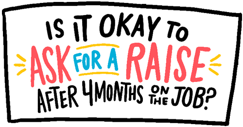 Is it Okay to ask for a raise after 4 months on the job? graphic