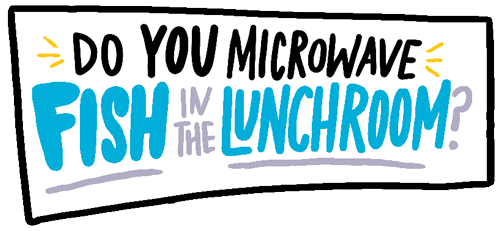 Do you mircowave fish in the lunchroom? graphic