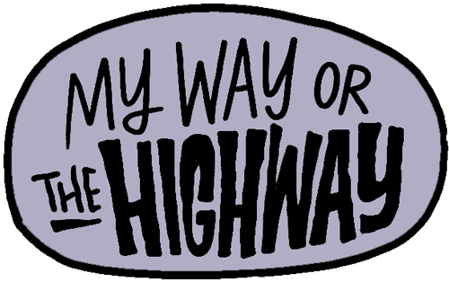 My way or the highway graphic