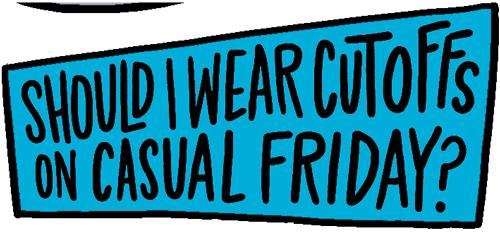 Should I wear cutoffs on casual Friday? graphic