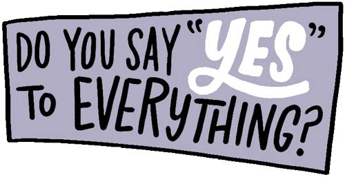 "Do you say ""yes"" to everything? graphic"