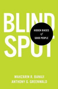 Blind Spot by Mahzarin R. Banaji and Anthony G. Greenwald