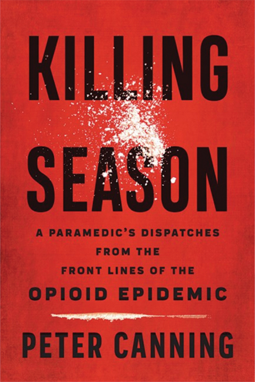 The Book, Killing Season, a paramedic's dispatches from the front lines of the Opiod Epidemic, by Peter Canning