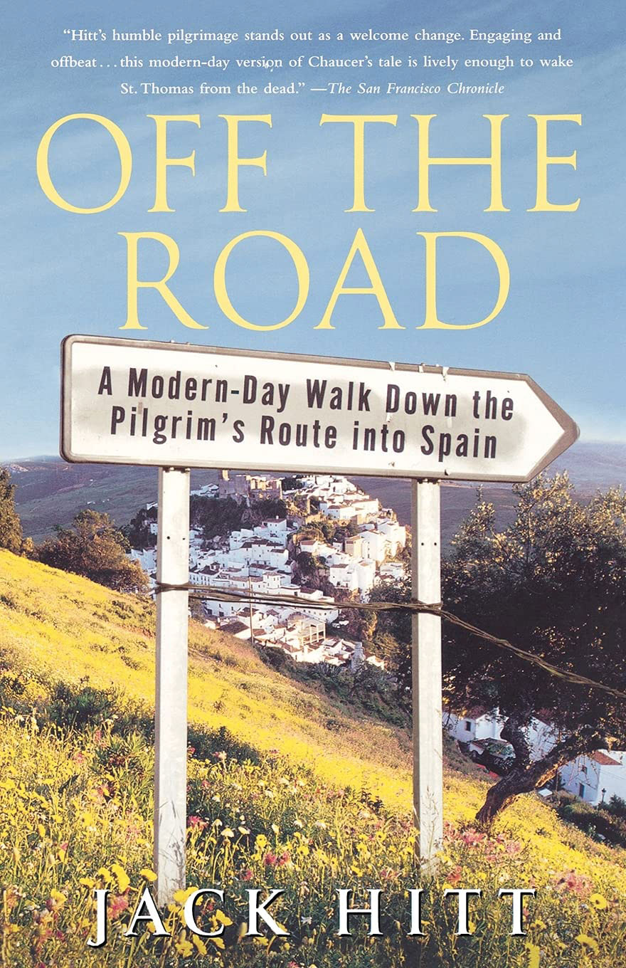 """Cover for """"Off The Road: A Modern-Day Walk Down the Pilgrim's Route into Spain"""" by Jack Hitt"""